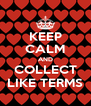 KEEP CALM AND COLLECT LIKE TERMS - Personalised Poster A4 size