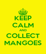 KEEP CALM AND COLLECT MANGOES - Personalised Poster A4 size