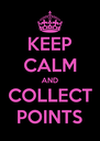 KEEP CALM AND COLLECT POINTS - Personalised Poster A4 size