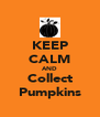 KEEP CALM AND Collect Pumpkins - Personalised Poster A4 size