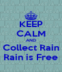 KEEP CALM AND Collect Rain Rain is Free - Personalised Poster A4 size