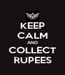 KEEP CALM AND COLLECT RUPEES - Personalised Poster A4 size