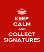 KEEP CALM AND COLLECT SIGNATURES - Personalised Poster A4 size