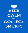 KEEP CALM AND COLLECT SMURFS - Personalised Poster A4 size