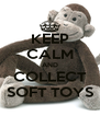 KEEP CALM AND COLLECT SOFT TOYS - Personalised Poster A4 size