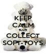 KEEP CALM AND COLLECT SOFT-TOYS - Personalised Poster A4 size