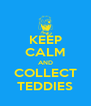 KEEP CALM AND COLLECT TEDDIES - Personalised Poster A4 size