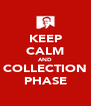 KEEP CALM AND COLLECTION PHASE - Personalised Poster A4 size