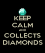 KEEP CALM AND COLLECTS DIAMONDS - Personalised Poster A4 size