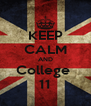 KEEP CALM AND College  11 - Personalised Poster A4 size
