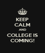 KEEP CALM AND COLLEGE IS COMING! - Personalised Poster A4 size