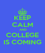 KEEP CALM  AND COLLEGE IS COMING - Personalised Poster A4 size