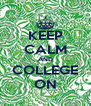 KEEP CALM AND COLLEGE ON - Personalised Poster A4 size
