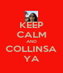 KEEP CALM AND COLLINSA YA - Personalised Poster A4 size