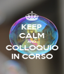 KEEP CALM AND COLLOQUIO IN CORSO - Personalised Poster A4 size