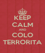 KEEP CALM AND COLO TERRORITA - Personalised Poster A4 size