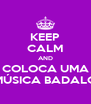 KEEP CALM AND COLOCA UMA MÚSICA BADALO - Personalised Poster A4 size