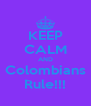 KEEP CALM AND Colombians Rule!!! - Personalised Poster A4 size