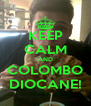 KEEP CALM AND COLOMBO DIOCANE! - Personalised Poster A4 size