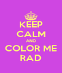 KEEP CALM AND COLOR ME RAD - Personalised Poster A4 size