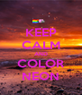 KEEP CALM AND COLOR NEON - Personalised Poster A4 size