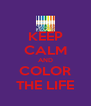 KEEP CALM AND COLOR THE LIFE - Personalised Poster A4 size
