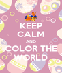 KEEP CALM AND COLOR THE WORLD - Personalised Poster A4 size