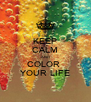 KEEP CALM AND COLOR  YOUR LIFE - Personalised Poster A4 size