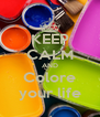 KEEP CALM AND Colore your life - Personalised Poster A4 size