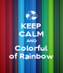 KEEP CALM AND Colorful of Rainbow - Personalised Poster A4 size