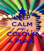 KEEP CALM AND COLOUR A PLAN  - Personalised Poster A4 size