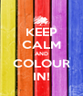 KEEP CALM AND COLOUR IN! - Personalised Poster A4 size