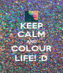 KEEP CALM AND COLOUR LIFE! ;D - Personalised Poster A4 size