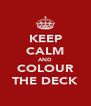 KEEP CALM AND COLOUR THE DECK - Personalised Poster A4 size