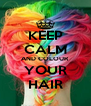 KEEP CALM AND COLOUR YOUR HAIR - Personalised Poster A4 size