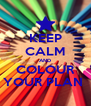 KEEP CALM AND COLOUR YOUR PLAN  - Personalised Poster A4 size