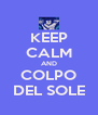 KEEP CALM AND COLPO DEL SOLE - Personalised Poster A4 size