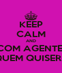 KEEP CALM AND COM AGENTE  QUEM QUISER... - Personalised Poster A4 size