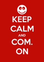 KEEP CALM AND COM. ON - Personalised Poster A4 size