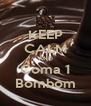 KEEP CALM AND Coma 1 Bombom - Personalised Poster A4 size