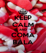 KEEP CALM AND COMA BALA - Personalised Poster A4 size