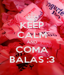 KEEP CALM AND COMA BALAS :3 - Personalised Poster A4 size