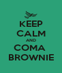 KEEP CALM AND COMA  BROWNIE - Personalised Poster A4 size