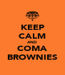 KEEP CALM AND COMA BROWNIES - Personalised Poster A4 size