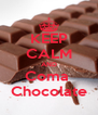 KEEP CALM AND Coma  Chocolate - Personalised Poster A4 size