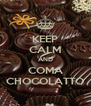 KEEP CALM AND COMA CHOCOLATTO - Personalised Poster A4 size