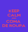 KEEP CALM AND COMA  DE ROUPA - Personalised Poster A4 size