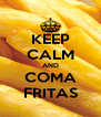 KEEP CALM AND COMA FRITAS - Personalised Poster A4 size