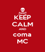 KEEP CALM AND coma MC - Personalised Poster A4 size