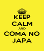 KEEP CALM AND COMA NO JAPA - Personalised Poster A4 size